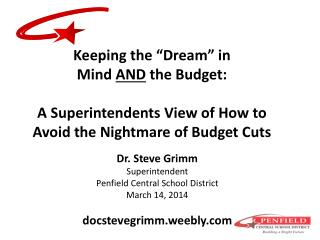 "Keeping the ""Dream"" in  Mind  AND  the Budget:  A Superintendents View of How to Avoid the Nightmare of Budget Cuts"