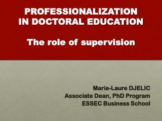 PROFESSIONALIZATION  IN DOCTORAL EDUCATION The  role  of supervision