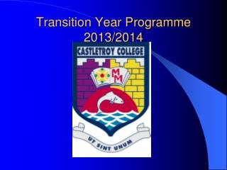 Transition Year Programme  2013/2014