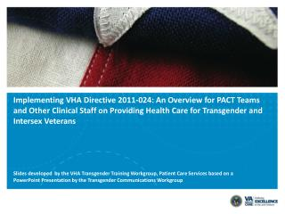 Implementing VHA Directive 2011-024: An Overview for PACT Teams and Other Clinical Staff on Providing Health Care for T