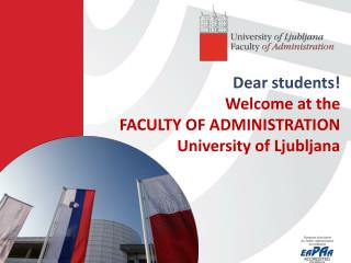 Dear students ! Welcome at the  FACULTY  OF  ADMINISTRATION University  of Ljubljana