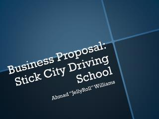 Business Proposal: Stick City Driving School