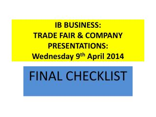 IB BUSINESS: TRADE FAIR & COMPANY PRESENTATIONS: Wednesday 9 th  April 2014