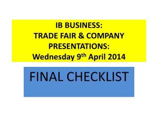 IB BUSINESS: TRADE FAIR & COMPANY PRESENTATIONS: Wednesday 9 th  April 2014