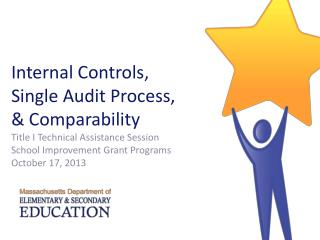 Internal Controls, Single Audit Process, & Comparability Title I Technical Assistance Session School Improvement Grant