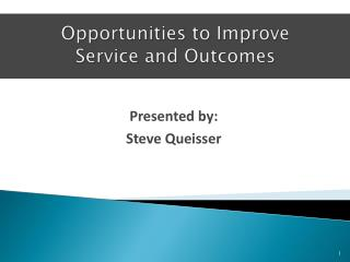 Opportunities to Improve Service and Outcomes