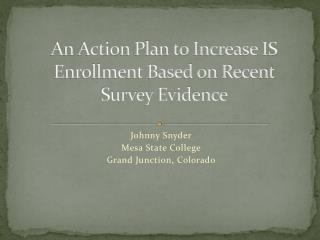 An Action Plan to Increase IS Enrollment Based on Recent Survey Evidence