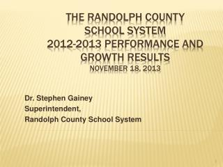 The Randolph County  School System 2012-2013 Performance and Growth Results November 18, 2013