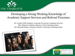 Developing a Strong Working Knowledge of  Academic Support Services and Referral Processes Dr. Cynthia Wolf Johnson, As
