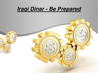 Iraqi Dinar - Be Prepared