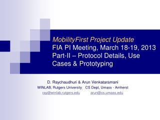 MobilityFirst  Project Update FIA PI Meeting, March 18-19, 2013 Part-II – Protocol Details, Use Cases  & Prototyping