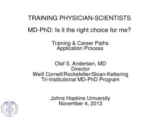 Olaf S. Andersen, MD Director Weill Cornell/Rockefeller/Sloan-Kettering  Tri-Institutional MD-PhD Program