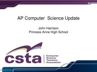 AP Computer  Science Update John Harrison Princess Anne High School