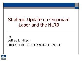 By: Jeffrey L. Hirsch HIRSCH ROBERTS WEINSTEIN LLP