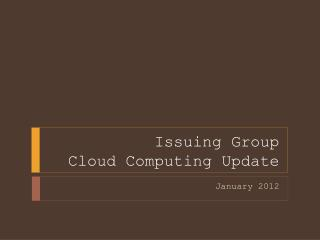 Issuing Group Cloud Computing Update