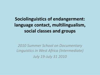 Sociolinguistics of endangerment:  language contact,  multilingualism, social classes and groups