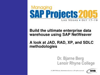 Build the ultimate enterprise data warehouse using SAP NetWeaver  A look at JAD, RAD, XP, and SDLC  methodologies