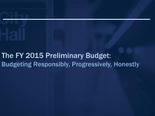 The FY 2015 Preliminary Budget: Budgeting Responsibly, Progressively, Honestly