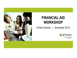 FINANCIAL AID WORKSHOP Kimber Decker   |   November 2012