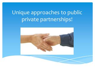 Unique approaches to public private partnerships!