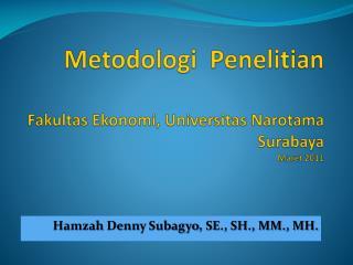 Metodologi   Penelitian Fakultas Ekonomi ,  Universitas Narotama Surabaya Maret  2011