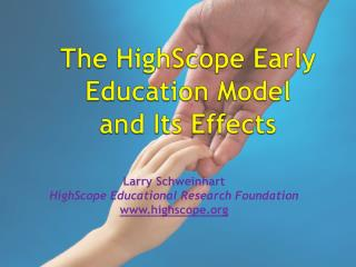 The  HighScope Early Education Model  and Its Effects