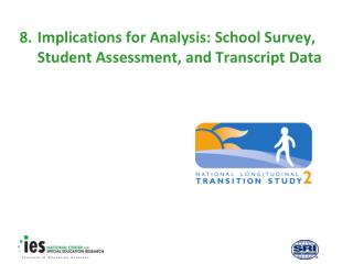 8.	Implications for Analysis: School Survey, Student Assessment, and Transcript Data