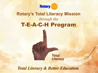 Rotary's Total Literacy Mission through the  T-E-A-C-H Program