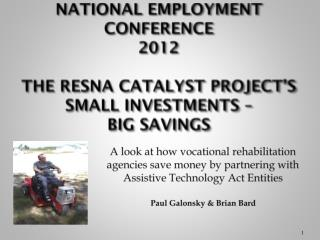 National Employment  Conference  2012 The RESNA Catalyst Project's  SMALL INVESTMENTS –  BIG SAVINGS