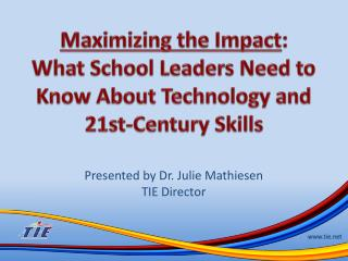 Maximizing the Impact : What School Leaders Need to Know About Technology and 21st-Century Skills