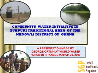 COMMUNITY   WATER INITIATIVE IN ZUKPURI TRADITIONAL AREA  OF THE NADOWLI DISTRICT OF  GHANA