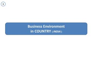 Business Environment i n COUNTRY  (  INDIA )