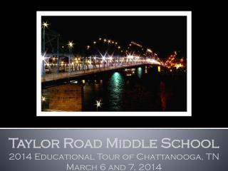 Taylor Road Middle School 2014 Educational Tour of Chattanooga,  TN March 6 and 7, 2014