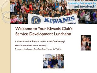 Welcome to  Your Kiwanis  Club�s Service Development Luncheon