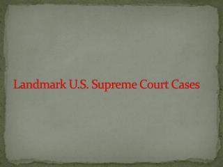 Landmark U.S. Supreme Court Cases