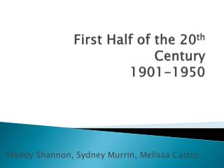 First Half of the 20 th  Century 1901-1950