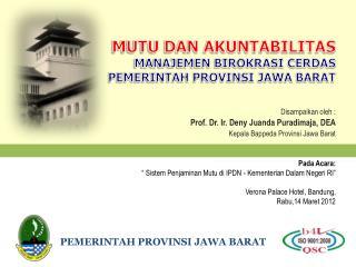 Disampaikan oleh : Prof. Dr. Ir. Deny Juanda Puradimaja, DEA   Kepala Bappeda Provinsi Jawa Barat Pada Acara: