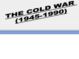 THE COLD WAR  (1945-1990)