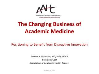 The Changing Business of Academic Medicine Positioning  to  Benefit from Disruptive Innovation