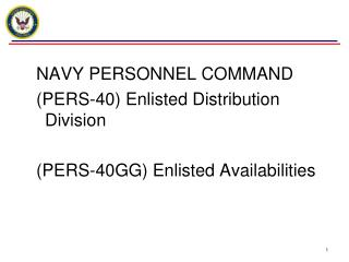 NAVY PERSONNEL COMMAND  (PERS-40) Enlisted Distribution Division (PERS-40GG) Enlisted Availabilities