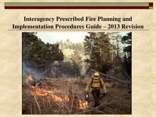Interagency Prescribed Fire Planning and Implementation Procedures Guide – 2013 Revision