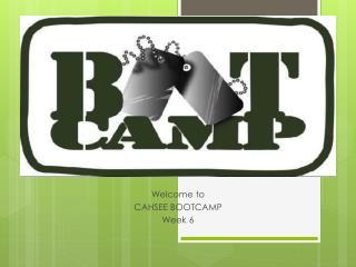 Welcome to  CAHSEE BOOTCAMP Week 6