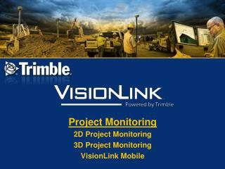 Project Monitoring 2D Project Monitoring 3D Project Monitoring VisionLink Mobile