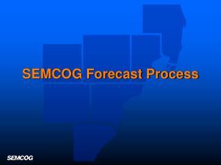 SEMCOG Forecast Process