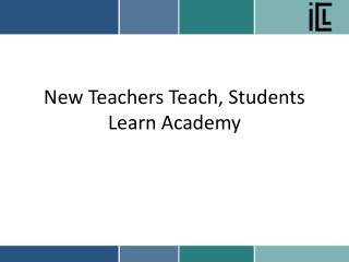 New Teachers Teach, Students Learn Academy
