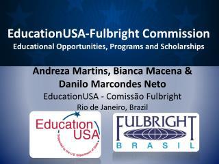 Andreza  Martins, Bianca Macena &  Danilo Marcondes Neto EducationUSA  -  Comissão  Fulbright Rio de Janeiro, Brazil