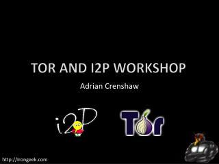 Tor and I2P Worksho p
