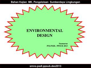 ENVIRONMENTAL  DESIGN Soemarno PM-PSDL  PPSUB 2013