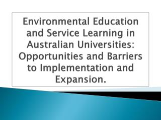 Environmental Education and Service Learning in Australian Universities: Opportunities and Barriers to Implementation a