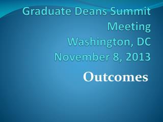Graduate Deans Summit Meeting Washington, DC November 8, 2013